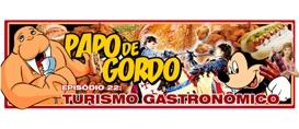 Papo de Gordo 22 – Turismo Gastronômico