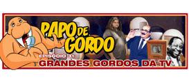 Papo de Gordo 31 – Grandes Gordos da TV
