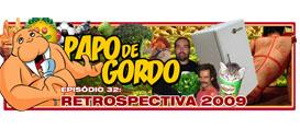 Papo de Gordo 32 – Retrospectiva 2009
