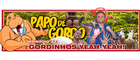 Papo de Gordo 33 – Gordinhos Yeah Yeah!