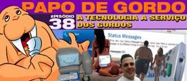 Papo de Gordo 38 – A tecnologia a serviço dos gordos