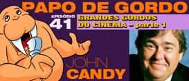 Papo de Gordo 41A – Grandes Gordos: John Candy
