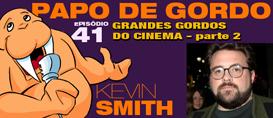 Papo de Gordo 41B – Grandes Gordos: Kevin Smith
