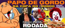 Papo de Gordo na Copa: Segunda rodada