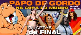 Papo de Gordo na Copa: Quartas de final