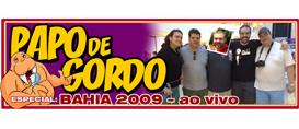 Papo de Gordo Especial ao vivo: Bahia 2009