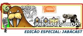 Papo de Gordo Especial – Jabácast