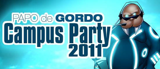 Papo de Gordo na Campus Party 2011 – dia 0